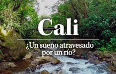 """Especial multimedia: Cali, ¿""""un sueño atravesado por un río""""?"""